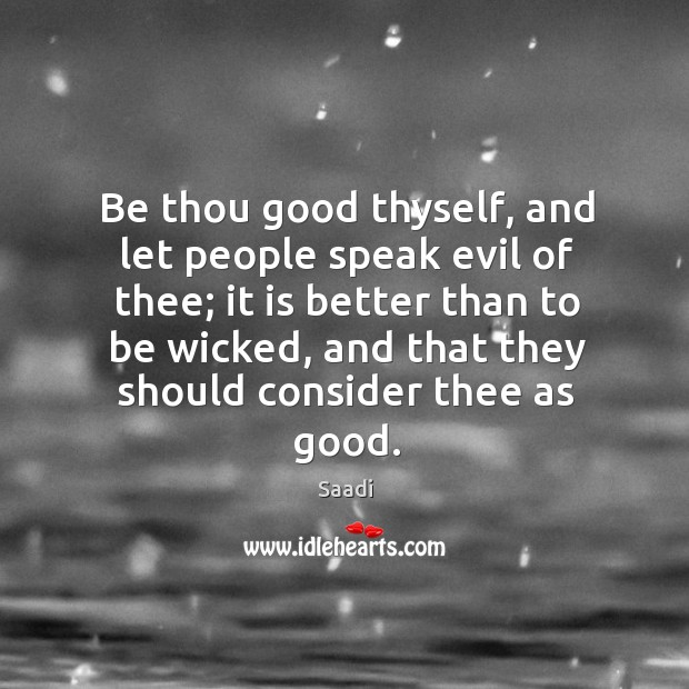 Be thou good thyself, and let people speak evil of thee; it Image