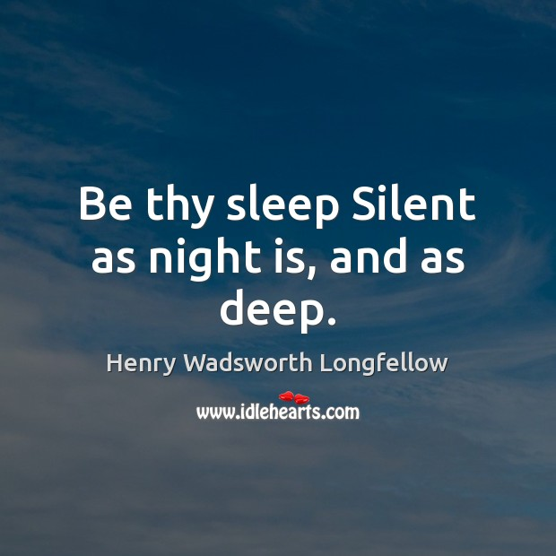 Image, Be thy sleep Silent as night is, and as deep.