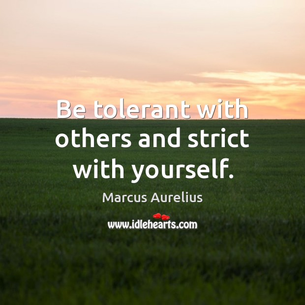 Be tolerant with others and strict with yourself. Marcus Aurelius Picture Quote
