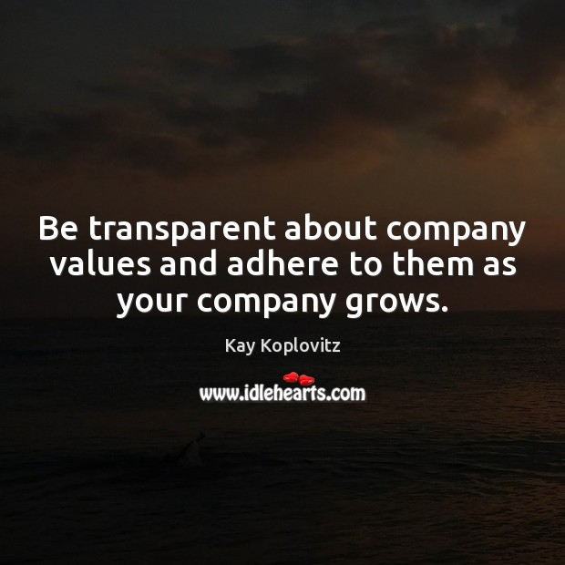Be transparent about company values and adhere to them as your company grows. Image