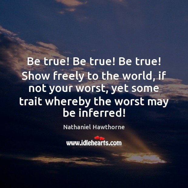 Be true! Be true! Be true! Show freely to the world, if Image