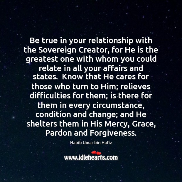 Be true in your relationship with the Sovereign Creator, for He is Image