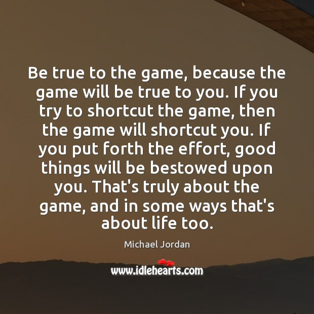 Image, Be true to the game, because the game will be true to
