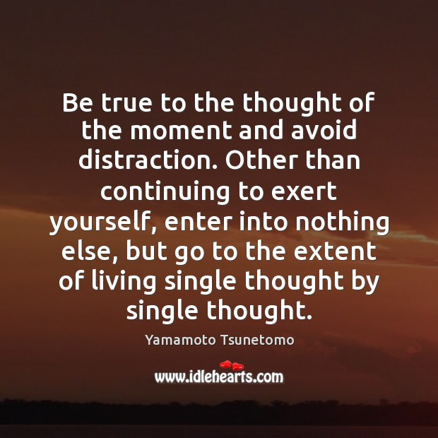 Be true to the thought of the moment and avoid distraction. Other Image
