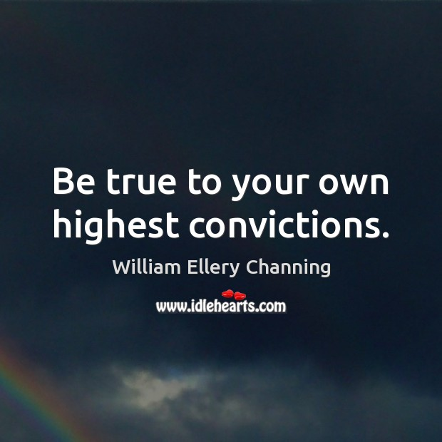 Be true to your own highest convictions. Image
