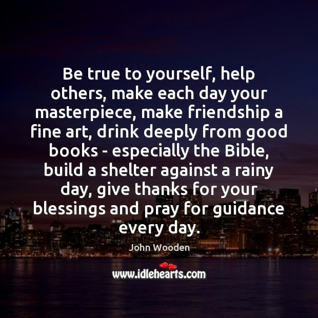Be true to yourself, help others, make each day your masterpiece, make Image