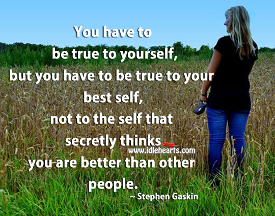 Be True to Yourself.