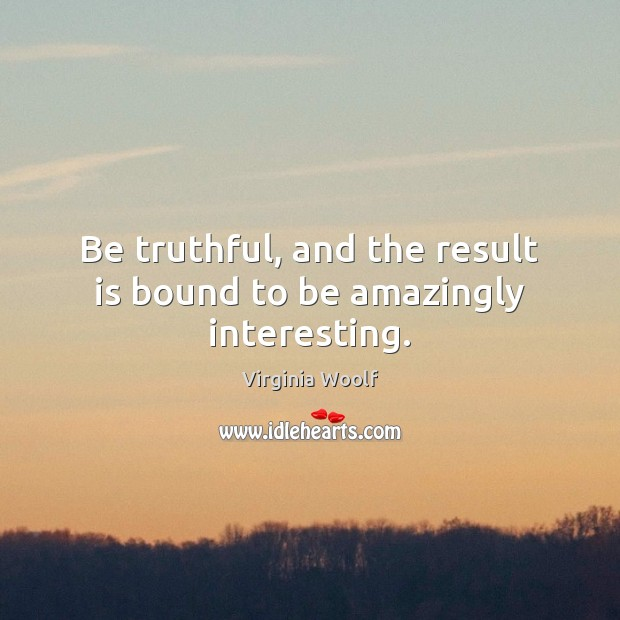 Image, Be truthful, and the result is bound to be amazingly interesting.