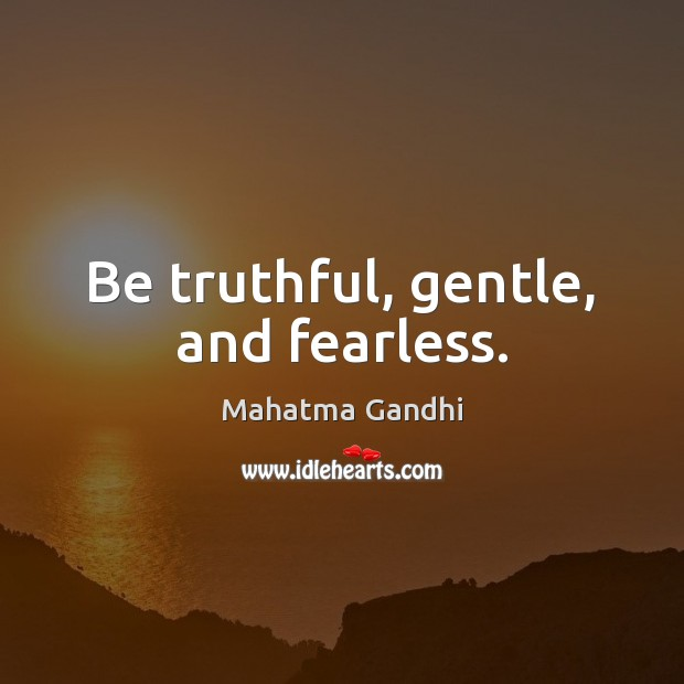 Image, Be truthful, gentle, and fearless.