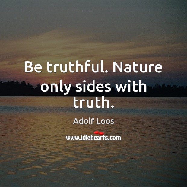 Image, Be truthful. Nature only sides with truth.