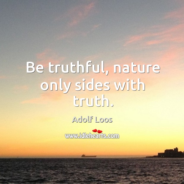 Image, Be truthful, nature only sides with truth.