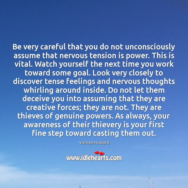 Be very careful that you do not unconsciously assume that nervous tension Vernon Howard Picture Quote