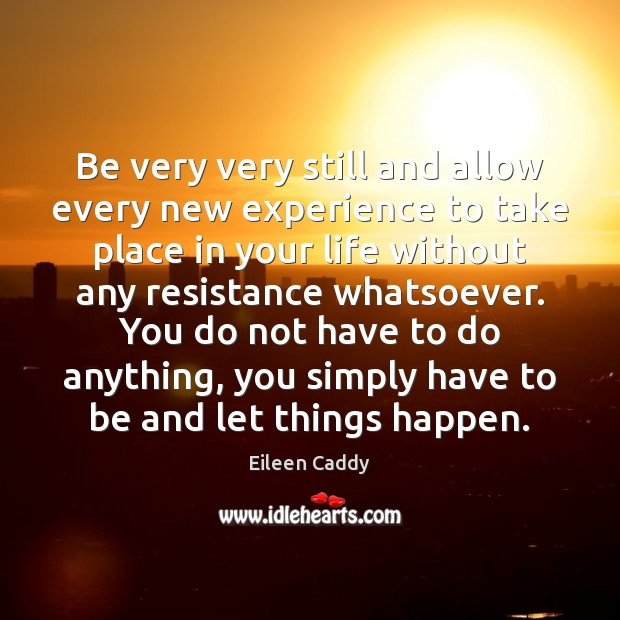 Image, Be very very still and allow every new experience to take place