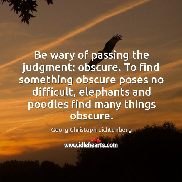 Be wary of passing the judgment: obscure. To find something obscure poses no difficult Image