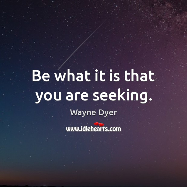 Image, Be what it is that you are seeking.