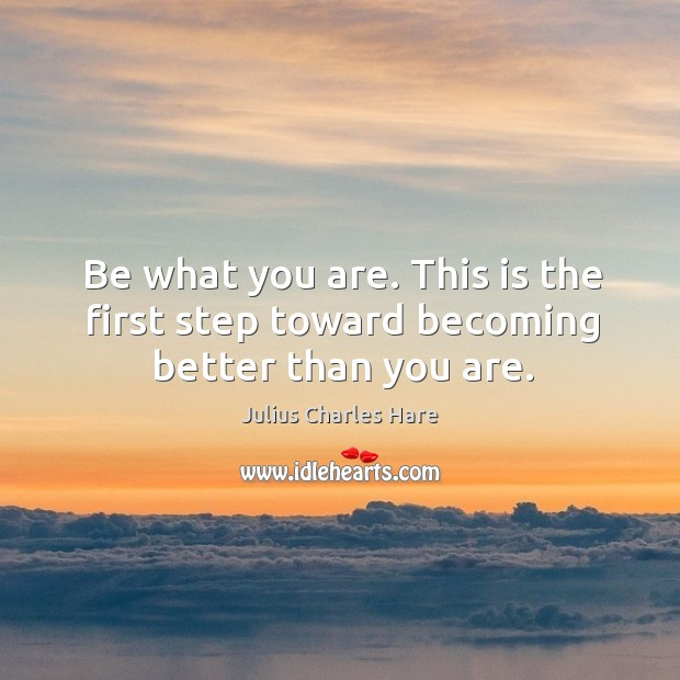 Image, Be what you are. This is the first step toward becoming better than you are.