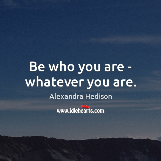 Be who you are – whatever you are. Image