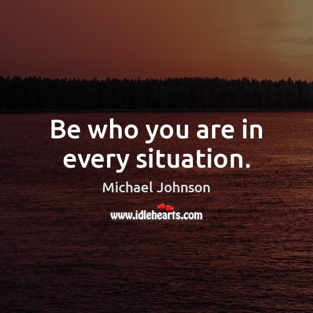 Image, Be who you are in every situation.