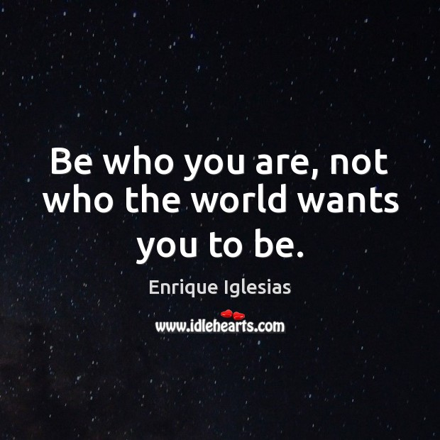 Image, Be who you are, not who the world wants you to be.
