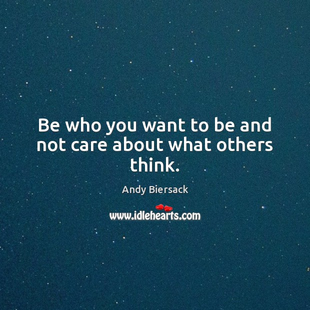 Image, Be who you want to be and not care about what others think.