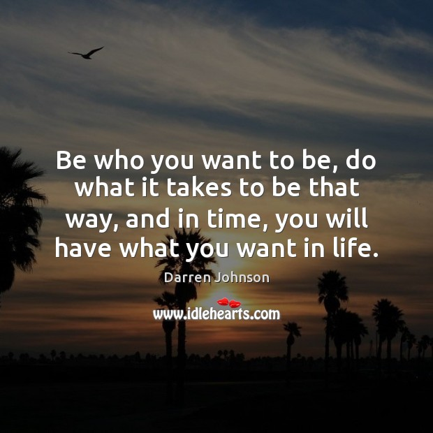 Be who you want to be, do what it takes to be Image