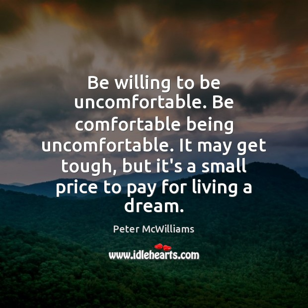 Image, Be willing to be uncomfortable. Be comfortable being uncomfortable. It may get