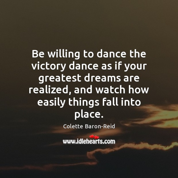 Be willing to dance the victory dance as if your greatest dreams Image