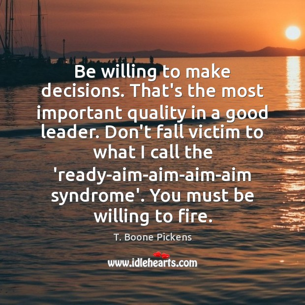 Be willing to make decisions. That's the most important quality in a Image