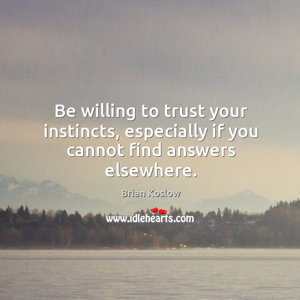 Image, Be willing to trust your instincts, especially if you cannot find answers elsewhere.