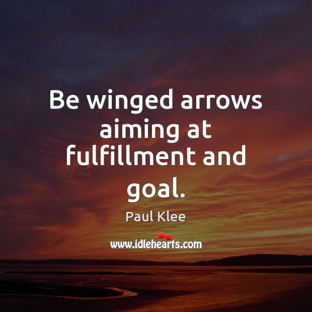 Paul Klee Picture Quote image saying: Be winged arrows aiming at fulfillment and goal.