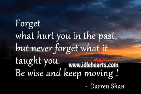 Never Forget What Past Taught You.
