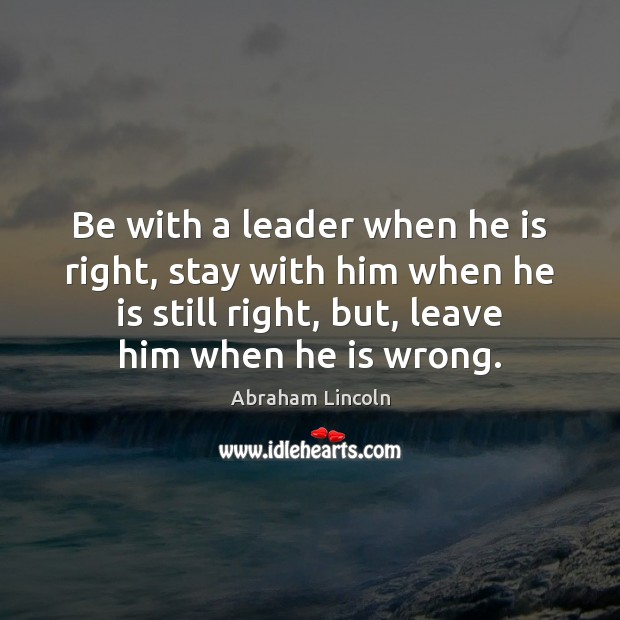 Image, Be with a leader when he is right, stay with him when