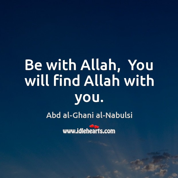 Image, Be with Allah,  You will find Allah with you.