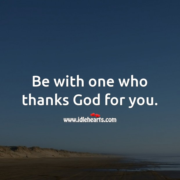 Be with one who thanks God for you. Relationship Tips Image