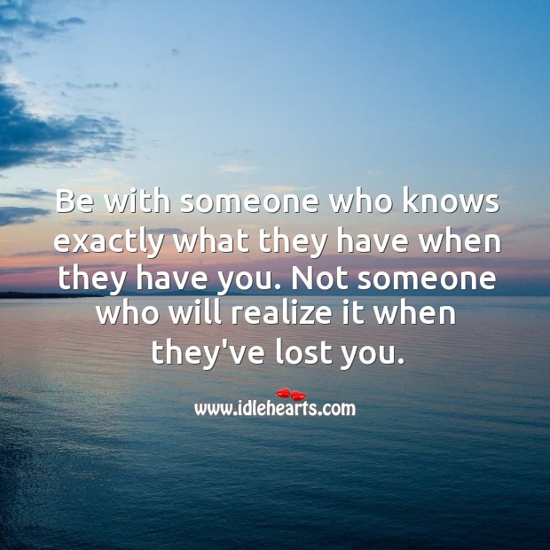 Image, Be with someone who knows exactly what they have.