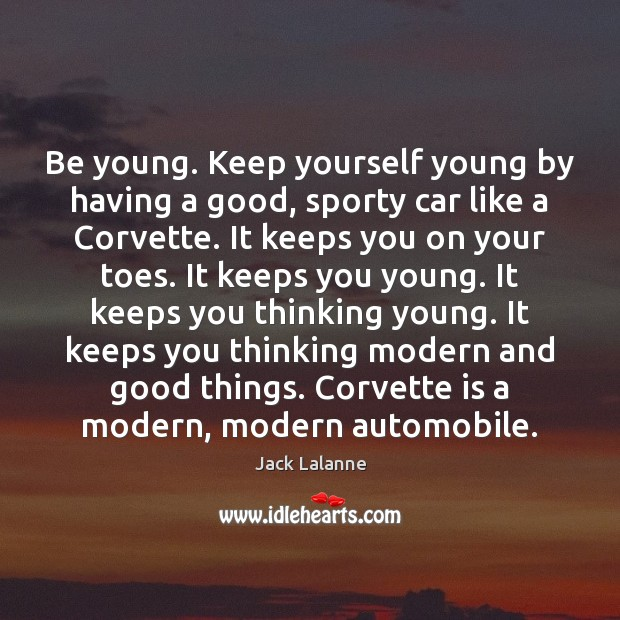 Be young. Keep yourself young by having a good, sporty car like Image