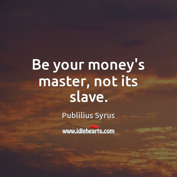 Image, Be your money's master, not its slave.