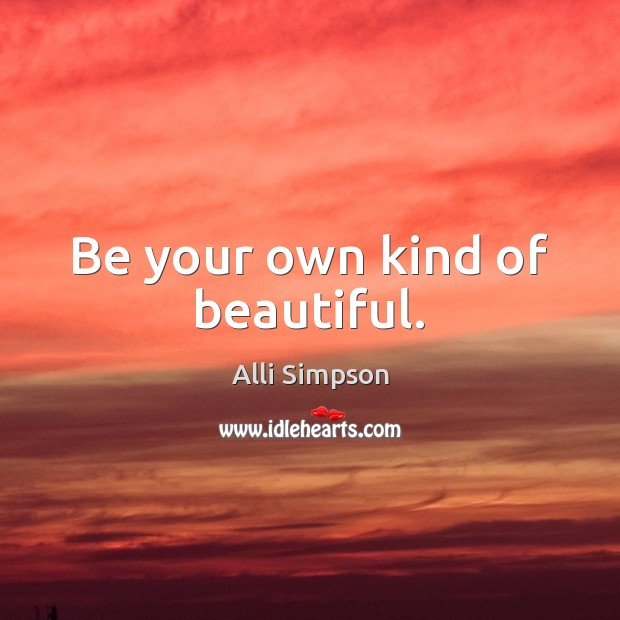 Image, Be your own kind of beautiful.
