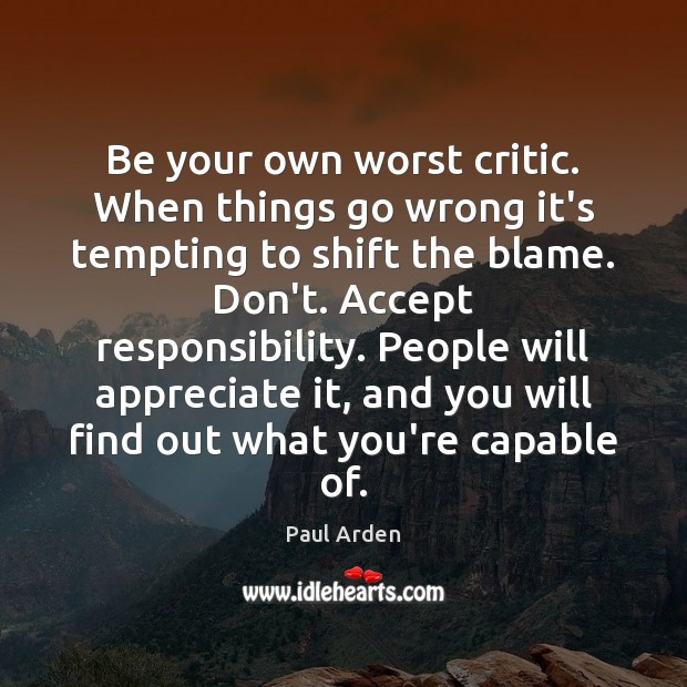 Be your own worst critic. When things go wrong it's tempting to Image