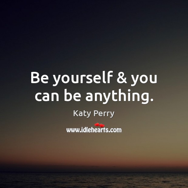 Be yourself & you can be anything. Be Yourself Quotes Image