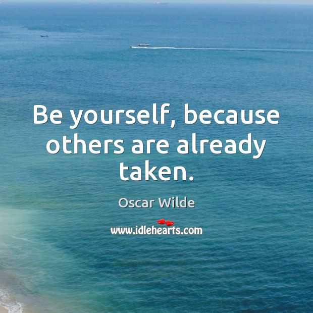 Image, Be yourself, because others are already taken.
