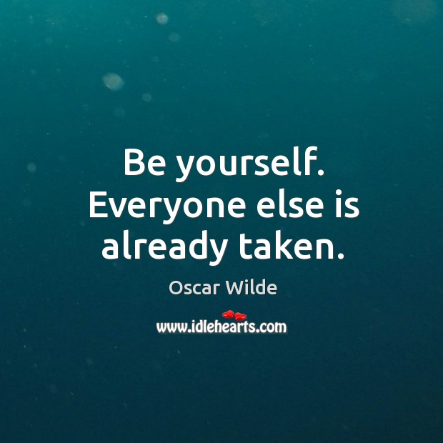 Image, Be yourself. Everyone else is already taken.