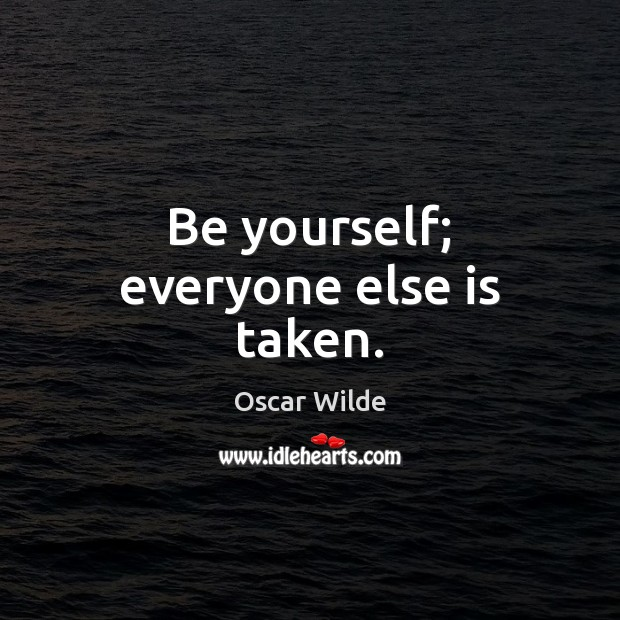 Image, Be yourself; everyone else is taken.