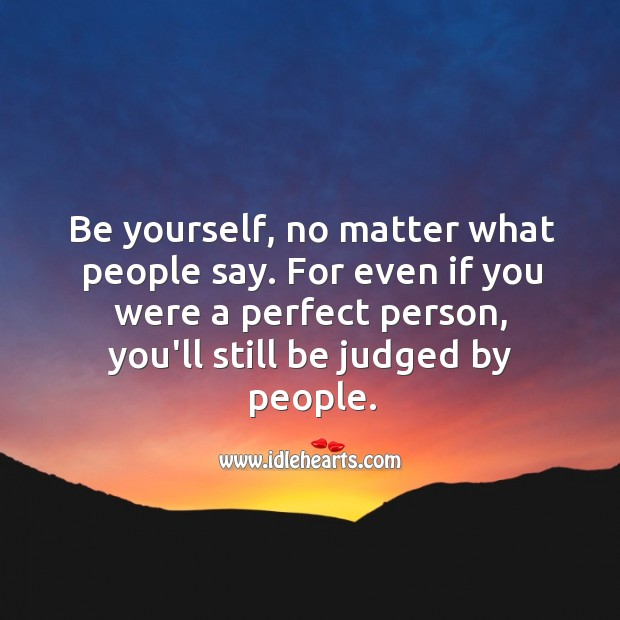 Be yourself, no matter what people say. Image