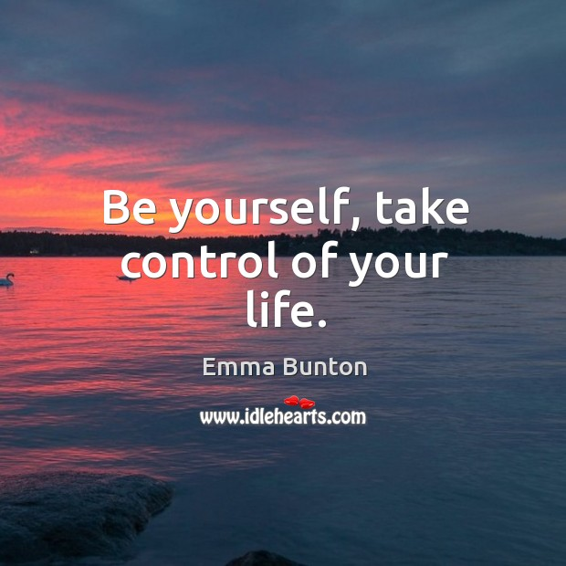 Be yourself, take control of your life. Emma Bunton Picture Quote
