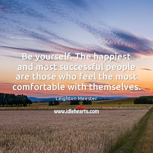 Be yourself. The happiest and most successful people are those who feel Image