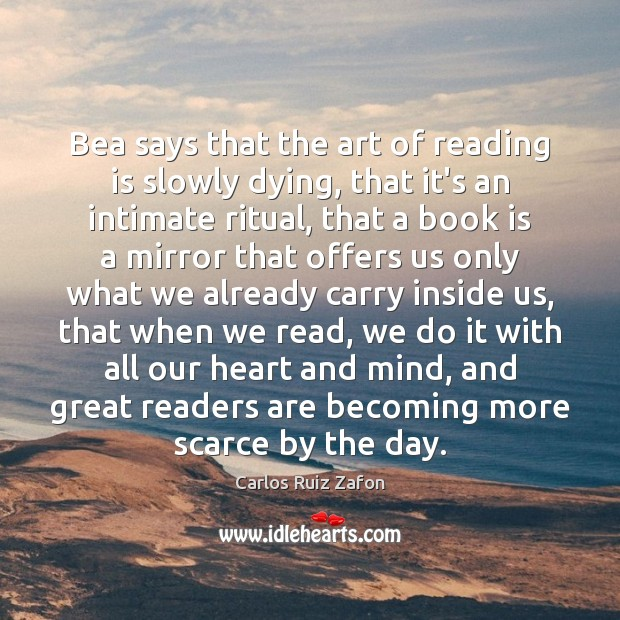 Bea says that the art of reading is slowly dying, that it's Books Quotes Image