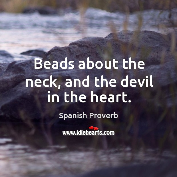 Image, Beads about the neck, and the devil in the heart.