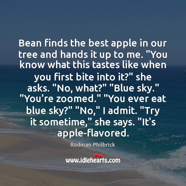 Bean finds the best apple in our tree and hands it up Rodman Philbrick Picture Quote