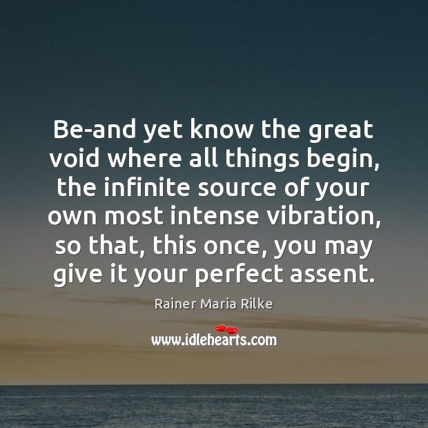 Be-and yet know the great void where all things begin, the infinite Image